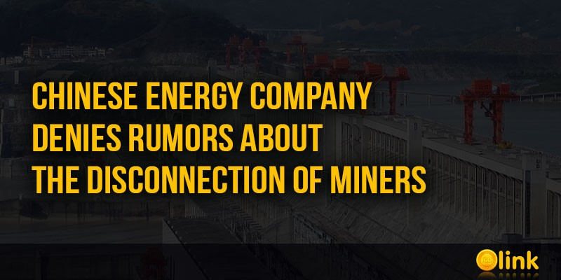 ICO-LINK-NEWS-Chinese-energy-company-denies-rumors-about-the-disconnection-of-miners