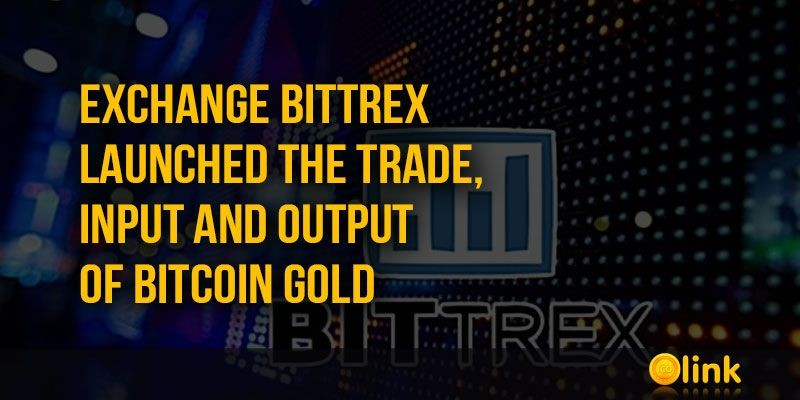 ICO-LINK-NEWS-Exchange-Bittrex-launched-the-trade-input-and-output-of-Bitcoin-Gold
