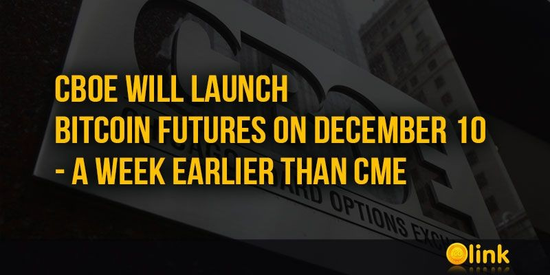ICO-LINK-NEWS-CBOE-will-launch-Bitcoin-futures-on-December-10---a-week-earlier-than-CME