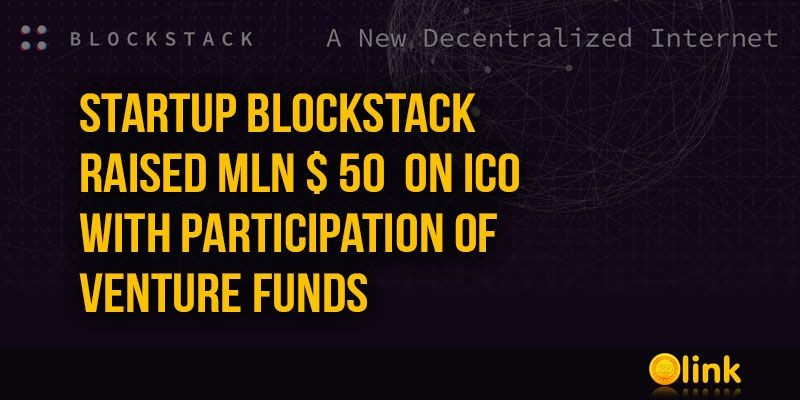 ICO-LINK-NEWS-Startup-Blockstack-raised-mln--50--on-ICO-with-participation-of-venture-funds