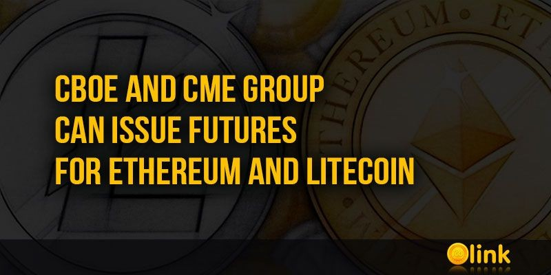 ICO-LINK-NEWS-CBOE-and-CME-Group-can-issue-futures-for-Ethereum-and-Litecoin