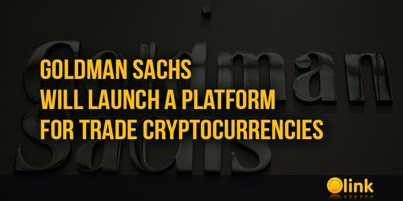 ICO-LINK-NEWS-Goldman-Sachs-will-launch-a-platform-for-trade-Cryptocurrencies