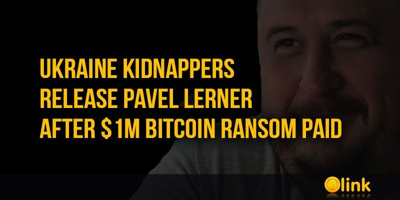 ICO-LINK-NEWS-Ukraine-kidnappers-release-Pavel-Lerner-after-1m-bitcoin-ransom-paid