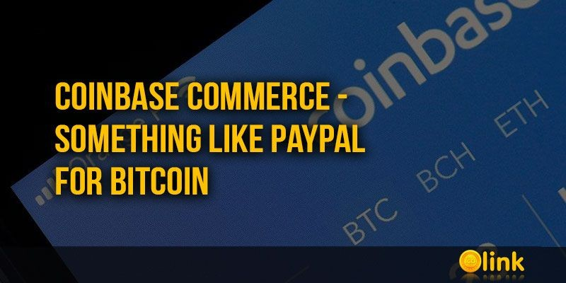 ICO-LINK-NEWS-Coinbase-Commerce---something-like-PayPal-for-Bitcoin