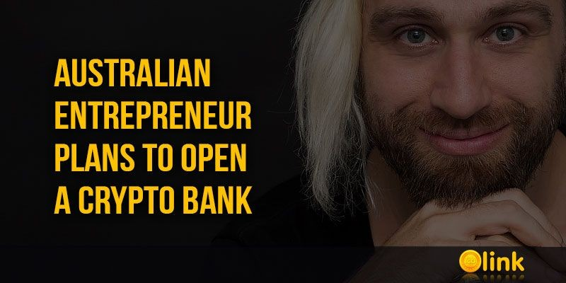 ICO-NEWS-Australian-entrepreneur-plans-to-open-a-crypto-bank