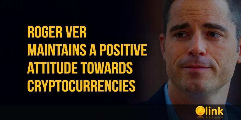 ICO-LINK-Roger-Ver-positive-attitude-towards-cryptocurrencies