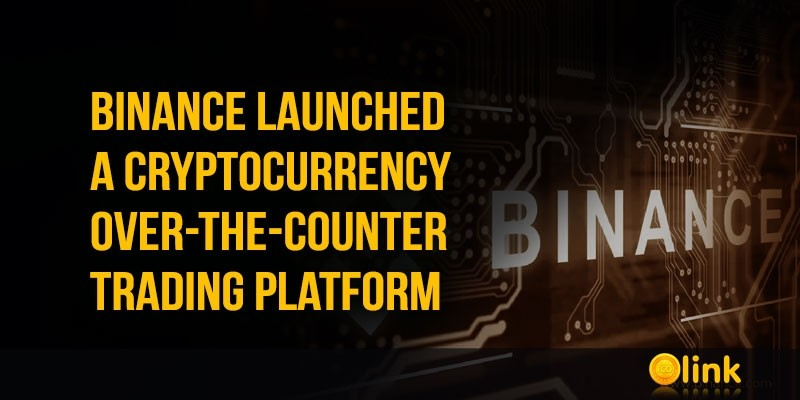 Binance-launched-a-cryptocurrency-over-the-counter-trading-platform