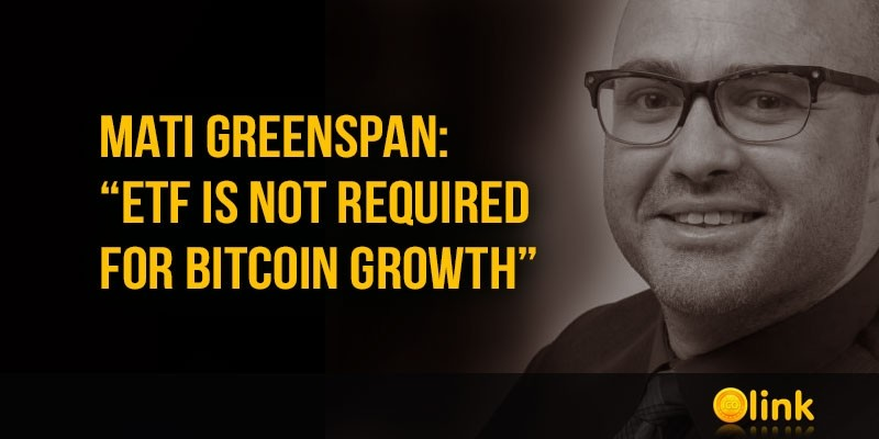 Mati-Greenspan-ETF-is-not-required-for-Bitcoin-growth