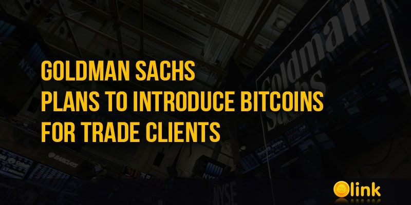 ICO-LINK-NEWS-Goldman-Sachs-plans-to-introduce-Bitcoins-for-trade-clients